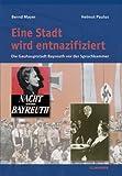 Eine Stadt wird entnazifiziert: Die Gauhauptstadt Bayreuth vor der Spruchkammer - Helmut Bernd