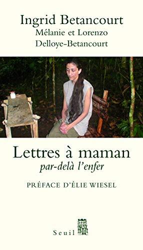 Ingrid Betancourt : Lettres à maman, Par-delà l'enfer
