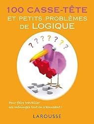 100 casse-tête et petits problèmes de logique: Pour faire travailler ses méninges tout en s'amusant !