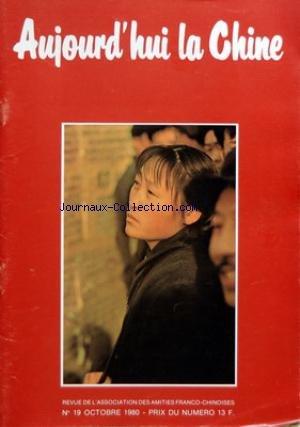 AUJOURD'HUI LA CHINE [No 19] du 01/10/1980 - V. SEGALEN - UN BRETON DU BOUT DU MONDE PAR MANAC'H - P. GENTELLE - M. CARTIER - M. HOLZMAN - HU YAOBANG - A. COHEN - CHEN YINGXIANG - UNE CHINOISE A TOURS - SUN WUYUN - LE MAIRE DE PEKIN A PARIS - CH. SOYER - LES DROITS DE L'HOMME EN CHINE