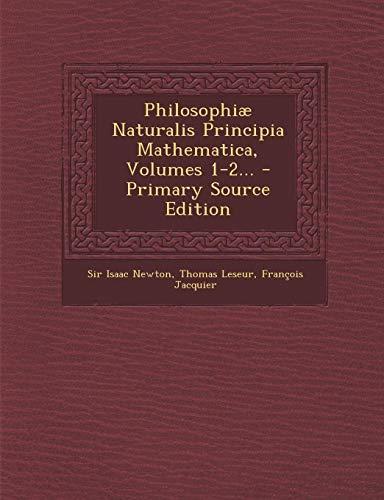 Philosophiæ Naturalis Principia Mathematica, Volumes 1-2...