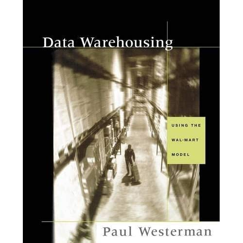 Data Warehousing: Using the Wal-Mart Model (The Morgan Kaufmann Series in Data Management Systems) by Paul Westerman (2000-09-01)