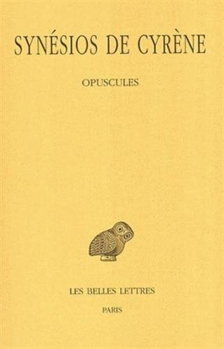 4: Synesios de Cyrene, Tome IV: Opuscules I (Collection Des Universites de France Serie Grecque) par Cyrene Synesios De
