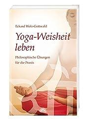 Yoga-Weisheit leben: Philosophische Übungen für die Praxis