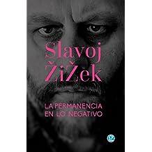 La permanencia en lo negativo: Marx, Lacan, Kant, Hegel, Hitchcock, Herzog y la crítica de la ideología  (Intervenciones post-contemporáneas)