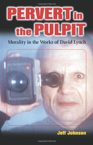 Pervert in the Pulpit: Morality in the Works of David Lynch by Jeff Johnson (2004-03-31)