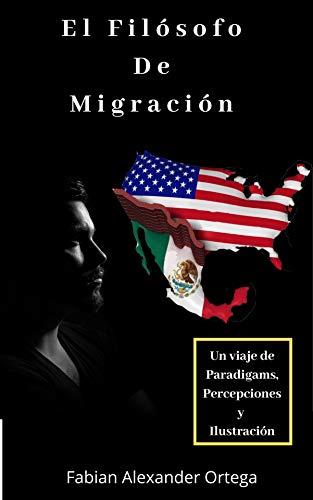 El Filósofo de Migración: Un viaje de Paradigmas, Percepciones Y ...