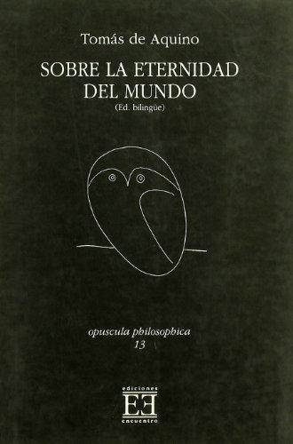 Sobre la eternidad del mundo: Edición bilingüe (Opuscula philosophica) por Tomás de Aquino