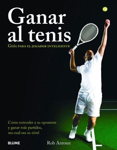 Ganar Al Tenis: Guia Para El Jugador Inteligente por Rob Antoun