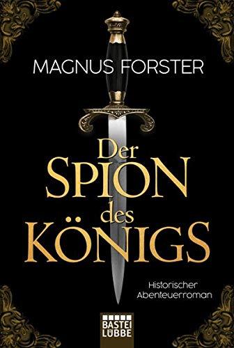Der Spion des Königs: Historischer Abenteuerroman