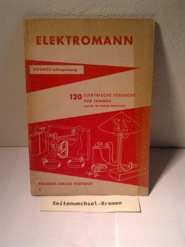 Alles baut Elektromann was man mit Strom betreiben kann. 120 elektrische Versuche für Jungen . (Kosmos-Lehrspielzeug)