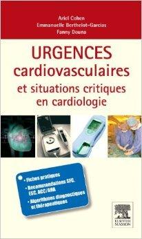 Urgences cardio-vasculaires et situations critiques en cardiologie de Ariel Cohen,Emmanuelle Berthelot-Garcias,Fanny Douna ( 1 décembre 2010 )