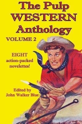 [The Pulp Western Anthology : Volume 2] (By (author) J Walker Blue , By (author) Walter Tompkins) [published: January, 2017]
