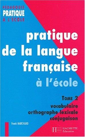 Pratique de la langue française, tome 2 : vocabulaire, orthographe lexicale, conjugaison by Frank Marchand (2002-02-01)