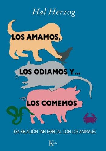 Los amamos, los odiamos y... los comemos: Esa relación tan especial con los animales (Ensayo) por Hal Herzog