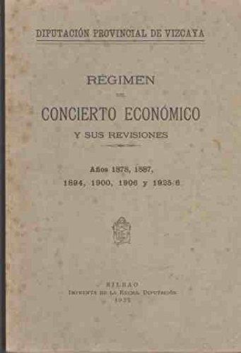 RŽgimen del Concierto Econ—mico y sus revisiones. A–os 1878, 1887, 1894, 1900, 1906 y 1925/6 / Diputaci—n Provincial de Vizcaya