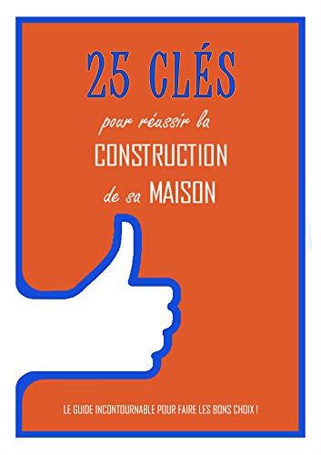 Couverture du livre 25 clés pour réussir la construction de sa maison: Le guide incontournable pour faire les bons choix