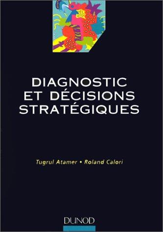 Diagnostic et décisions stratégiques par Tugrul Atamer, Roland Calori