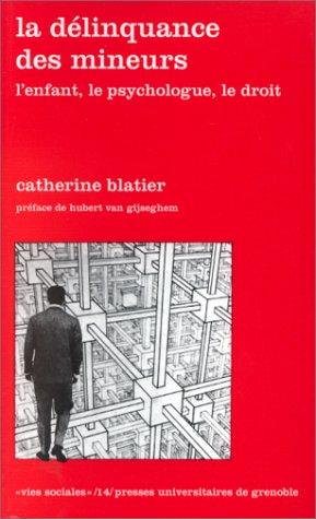 LA DELINQUANCE DES MINEURS. : L'enfant, le psychologue, le droit par Catherine Blatier