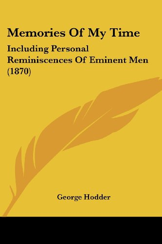 Memories of My Time: Including Personal Reminiscences of Eminent Men (1870)