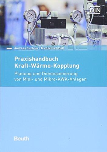 Praxishandbuch Kraft-Wärme-Kopplung: Planung und Dimensionierung von Mini- und Mikro-KWK-Anlagen (Beuth Praxis)
