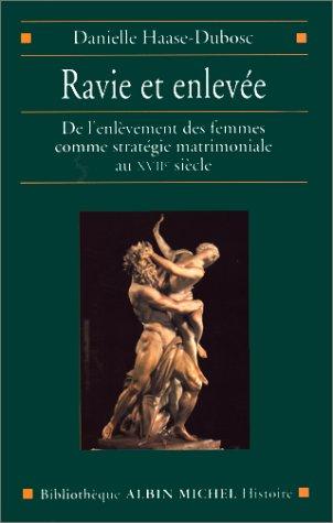 Ravie et enlevée : De l'enlèvement des femmes comme stratégie matrimoniale au XVIIe siècle par Danielle Haase-Dubosc
