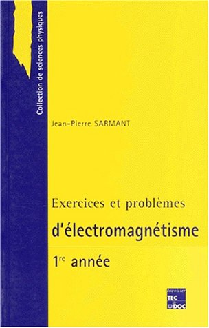 Exercices et problèmes d'électromagnétisme. 1ère année par Jean-Pierre Sarmant