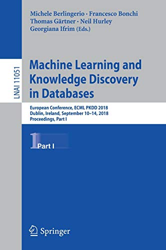Machine Learning and Knowledge Discovery in Databases: European Conference, ECML PKDD 2018, Dublin, Ireland, September 10-14, 2018, Proceedings, Part I (Lecture Notes in Computer Science, Band 11051) -