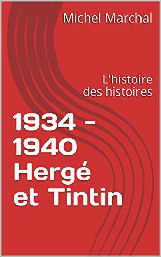 1934 - 1940 Hergé et Tintin: L'histoire des histoires