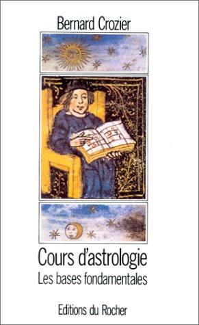 COURS D'ASTROLOGIE. Tome 1, Les bases fondamentales par Bernard Crozier