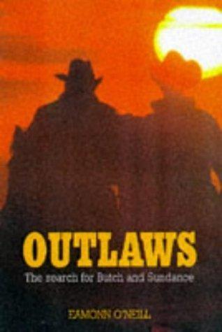 Outlaws: A Quest for Butch and Sundance by O'Neill, Eamonn (1997) Gebundene Ausgabe