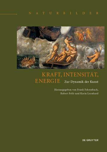 Kraft, Intensität, Energie: Zur Dynamik der Kunst (Naturbilder / Images of Nature, Band 2)