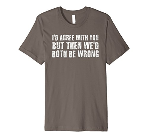 I'D AGREE WITH YOU BOTH BE WRONG Shirt Funny Bull Gift Idea