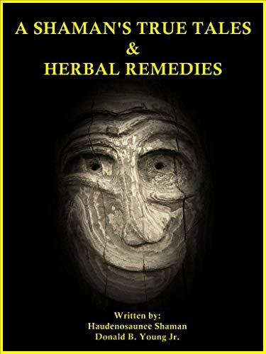A SHAMAN'S TRUE TALES & HERBAL REMEDIES (English Edition)