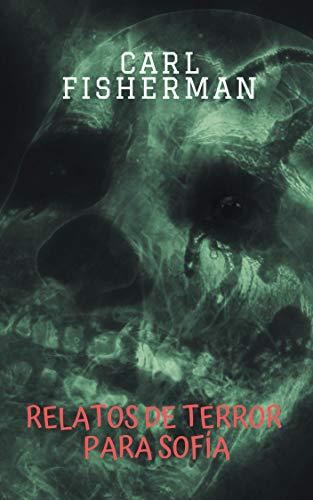 Relatos de terror para Sofía por Carl  Fisherman