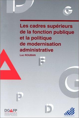 Les Cadres supérieurs de la fonction publique et la politique de modernisation administrative par Luc Rouban