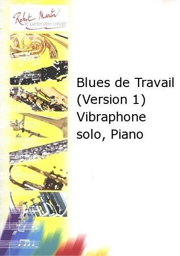 PARTITIONS CLASSIQUE ROBERT MARTIN COURTIOUX J    BLUES DE TRAVAIL (VERSION 1) VIBRAPHONE SOLO  PIANO AUTRES CUIVRES