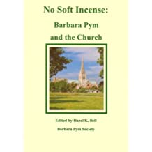 No Soft Incense: Barbara Pym and the Church: Written by Hazel K. Bell, 2004 Edition, (First Edition) Publisher: The Barbara Pym Society / HKB Press [Paperback]