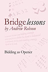 Bridge Lessons: Bidding as Opener by Mr Andrew M Robson OBE (2009-02-03)