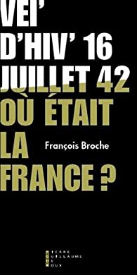Vel'd'hiv' 16 juillet 1942, où était la France ? par François Broche