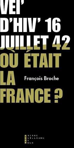 Vel'd'hiv' 16 juillet 1942, où était la France ?