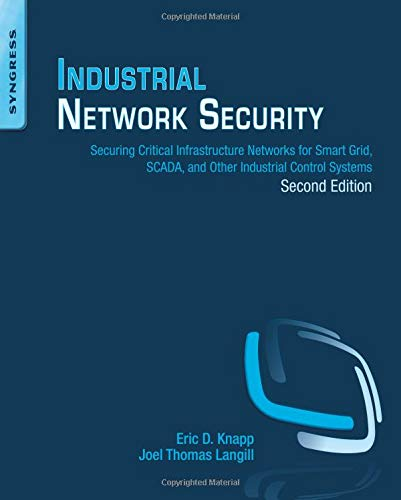 Industrial Network Security: Securing Critical Infrastructure Networks for Smart Grid, SCADA, and Other Industrial Control Systems -