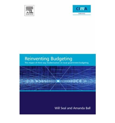 [(Reinventing Budgeting: The Impact of Third Way Modernisation on Local Government Budgeting )] [Author: W.B. Seal] [Aug-2008]