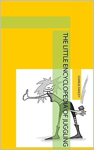 The Little Encyclopedia of Juggling (The Little Encyclopedia of... Book 1) (English Edition)