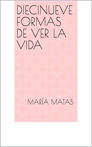Diecinueve formas de ver la vida por María Matas