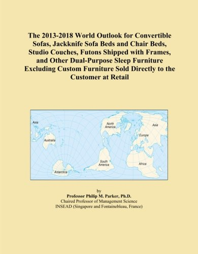 The 2013-2018 World Outlook for Convertible Sofas, Jackknife Sofa Beds and Chair Beds, Studio Couches, Futons Shipped with Frames, and Other Sold Directly to the Customer at Retail