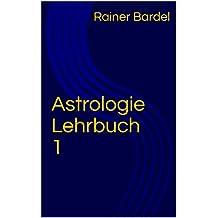 Astrologie Lehrbuch 1 (German Edition)