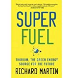 [(SuperFuel: Thorium, the Green Energy Source for the Future)] [Author: Richard Martin] published on (August, 2013)