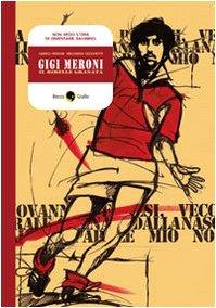 Gigi Meroni. Il ribelle granata