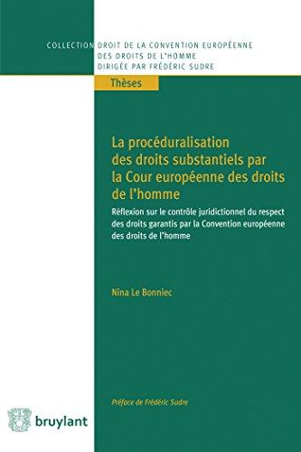 La procéduralisation des droits substantiels par la Cour Européenne des droits de l'homme: Réflexion sur le contrôle juridictionnel du respect des droits garantis par la CEDH